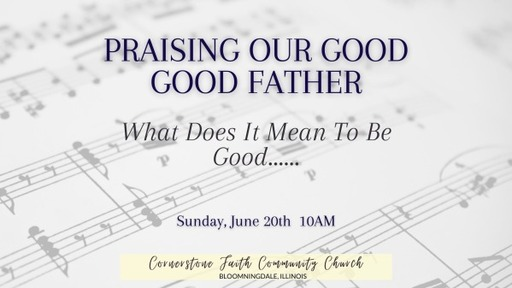 June 20, 2021 - Praising our Good Good Father