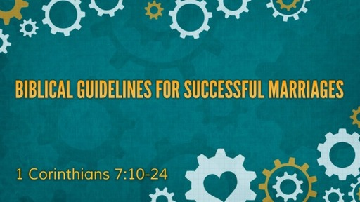 1 Corinthians 7:17-40 Biblical Guidelines for Successful Marriages (Part Two)