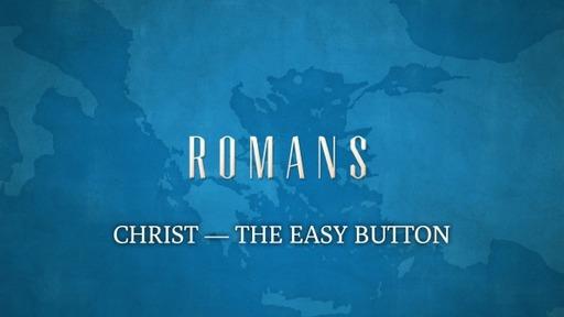 CHRIST--THE EASY BUTTON (Romans 10:5-13)