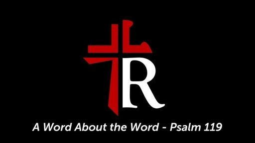 A Word About the Word - Psalm 119