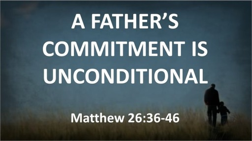 A Father's commitment is Unconditional