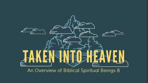 Taken Into Heaven: An Overview of Biblical Spiritual Beings 8_Pastor Georgia Harris