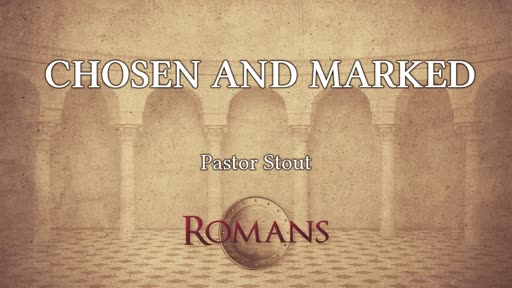 Chosen And Marked - Romans 16:10-20