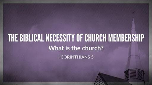 The Biblical Necessity of Church Membership