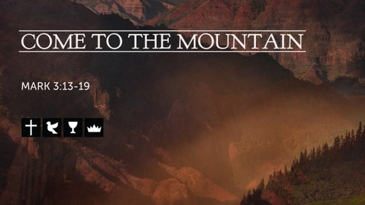 6-20-21 Come to the Mountain: Mark 3:13-19