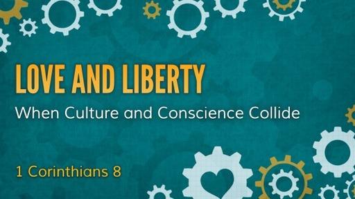 1 Corinthians 8 Love and Liberty