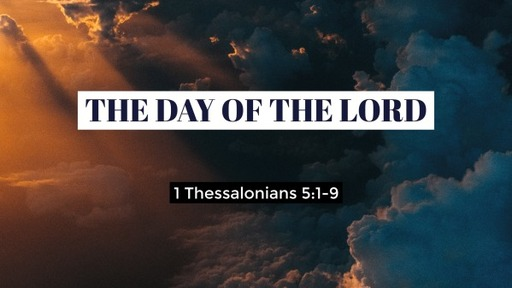 1 Thessalonians 5:1-9 / The Day of the Lord