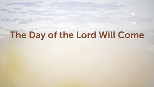 The Day of the Lord Will Come