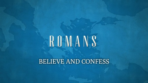 BELIEVE AND CONFESS (Romans 10:5-13)