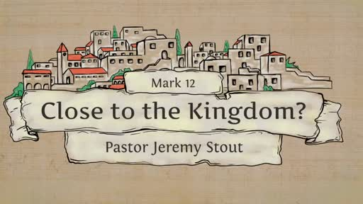 Close To The Kingdom - Mark 12:28-34
