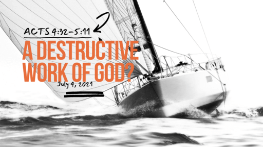 Acts 4:32-5:11 A Destructive Work of God?