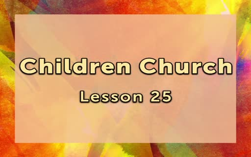 Children Church Lesson 25
