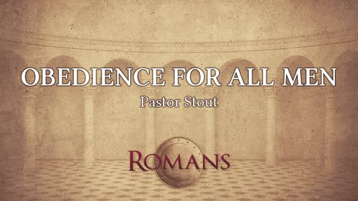 Obedience For All Men -  Romans 16:17-24