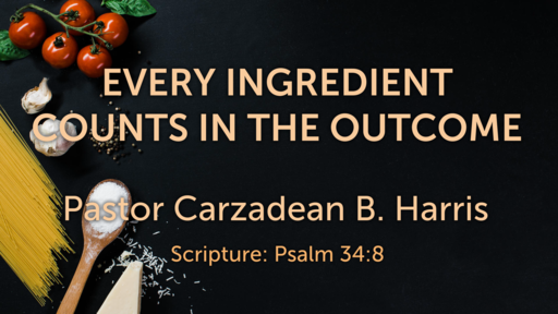 EVERY INGREDIENT COUNTS IN THE OUTCOME