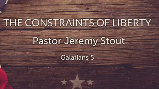The Constraints Of Liberty - Galatians 5:13-15