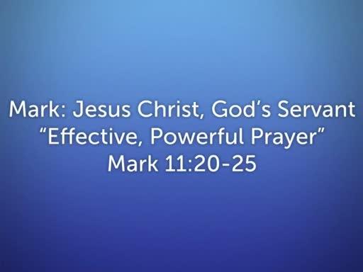 Mark: Jesus Christ, God's Servant-Effective, Powerful Prayer