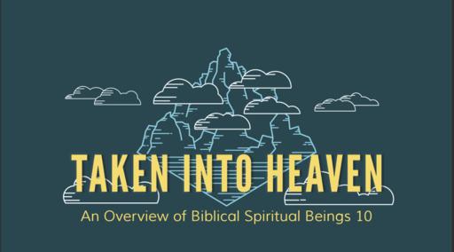 Taken Into Heaven: An Overview of Biblical Spiritual Beings 10_Pastor Georgia Harris