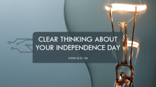 Clear Thinking About Your Independence Day