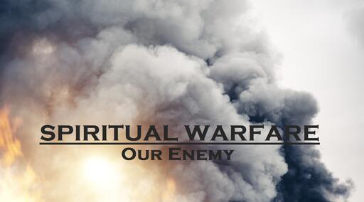 Spiritual Warfare: Our Enemy