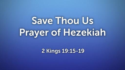 2021.07.11a Save Thou Us - Prayer of Hezekiah