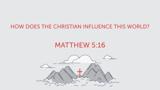 How Does The Christian Influence This World?