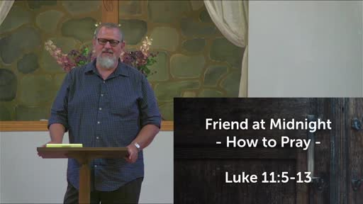 7-11-21 - Parables Of Jesus - Wk6 - Friend At Midnight - How To Pray