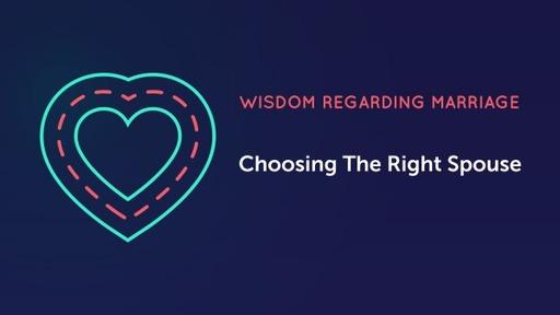Wisdom Regarding Marriage
