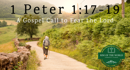 1 Peter 1:17-19   A Gospel Call to Fear the Lord
