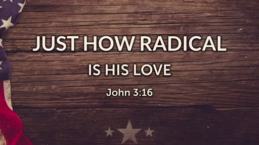 Just How Radical Is HIS Love