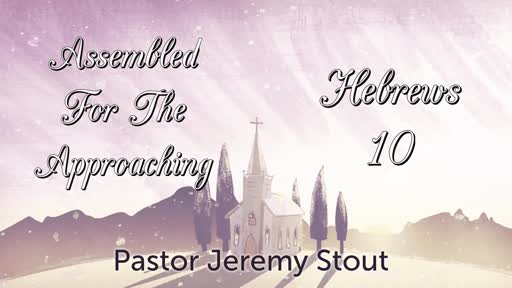 Assembled For The Approaching - Hebrews 10:19-25