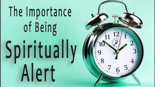 The Importanceof Being Spiritually Alert Part1