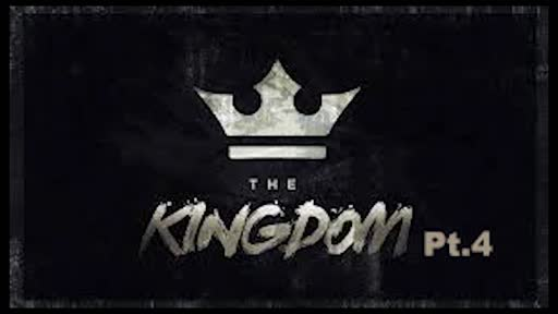 The Kingdom Pt.4