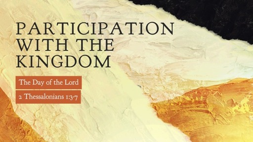 2 Thessalonians 1:3-7 / Participation with the Kingdom