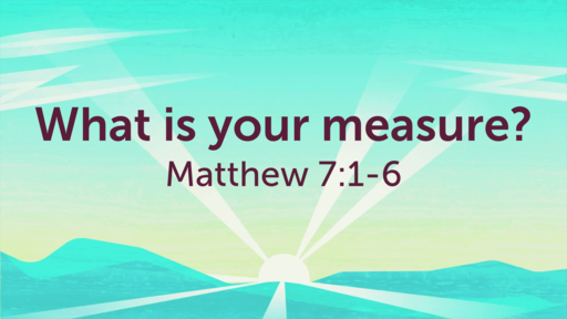 This Is How You Should Live -- What Is Your Measure?-- 07/18/2021
