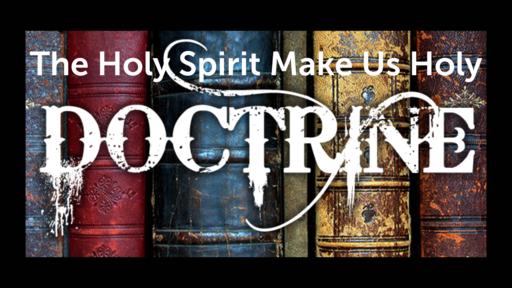 The Holy Spirit Make Us Holy, Part 2