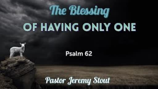The Blessing Of Having Only One - Psalm 62:1-12