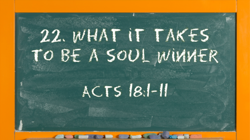 26 l The Action of the Church: What it Takes to be a Soul Winner l Acts 18 :1-11 l 06-27-21