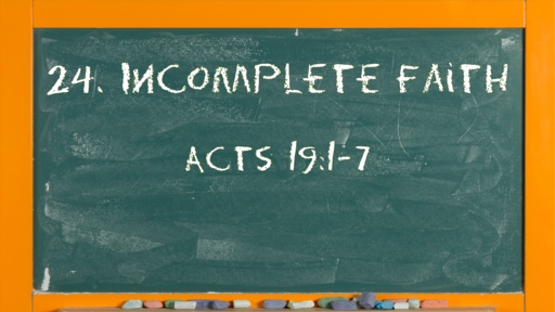 28 l The Action of the Church: Incomplete Faith l Acts 19:1-7 l 07-11-21