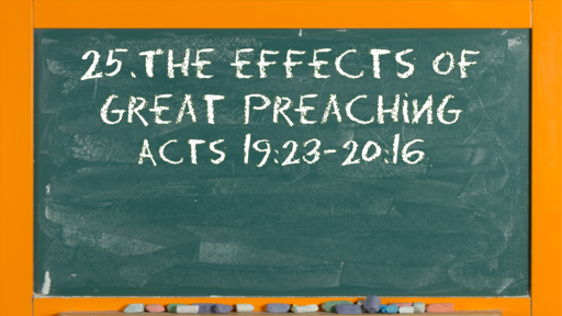 29 l The Action of the Church: The Effects of Great Preaching l Acts 19:23-20:16 l 07-18-21