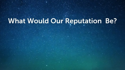 What Would Our Reputation Be?