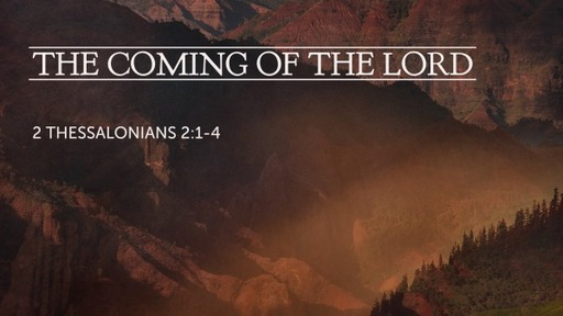 2 Thessalonians 2:1-4 / The Coming of the Lord