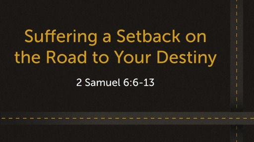Suffering a Setback on the Road to Your Destiny 7/25/2021