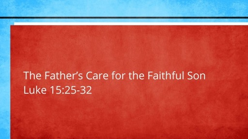 The Father's Care for the Faithful Son