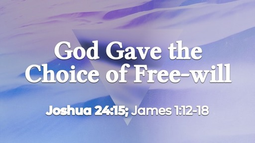 2021.07.25p God Gave the Choice of Free-will