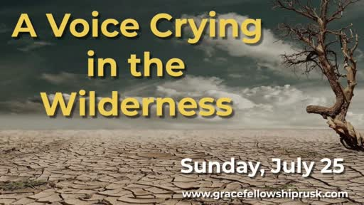 2021.07.25 AM A Voice Crying in Wilderness    ( Pastor Keith Hassell )