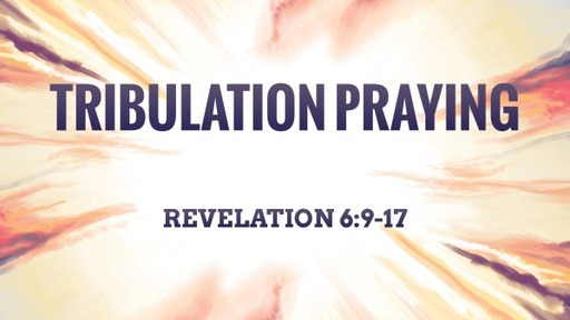 Tribulation Praying