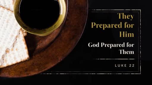 The Prepared For Him - Luke 22:1-13