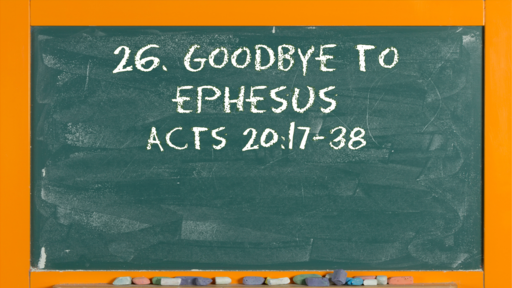 30 l The Action of the Church: Goodbye to Ephesus l Acts 20:17-38 l 07-25-21