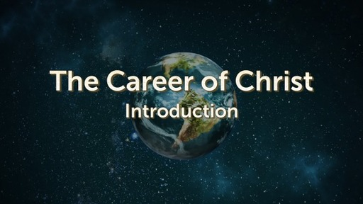 Session 1, Introduction to the Career of Christ