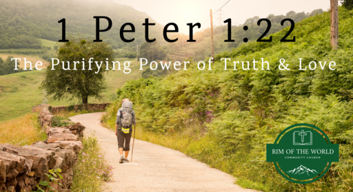 1 Peter 1:22   The Purifying Power of Truth & Love